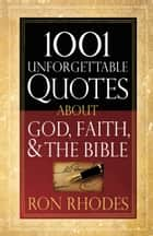 1001 Unforgettable Quotes About God, Faith, and the Bible ebook by