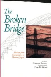 The Broken Bridge - Fiction from Expatriates in Literary Japan ebook by Suzanne Kamata,Donald Richie