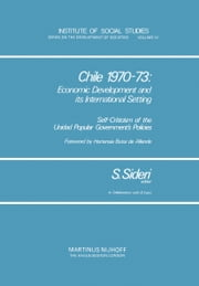 Chile 1970–73: Economic Development and Its International Setting - Self Criticism of the Unidad Popular Government's Policies ebook by S. Sideri,B. Evers,Hortensia Bussi de Allende