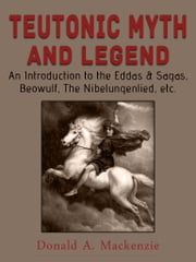 Teutonic Myth And Legend ebook by Donald A. Mackenzie
