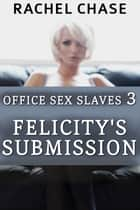 Felicity's Submission ebook by Rachel Chase