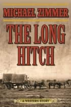 The Long Hitch - A Western Story ebook by Michael Zimmer
