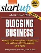 Start Your Own Blogging Business - Generate Income from Advertisers, Subscribers, Merchandising, and More ebook by Jason R. Rich, Entrepreneur magazine
