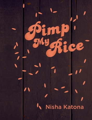 Pimp My Rice - Spice It Up, Dress It Up, Serve It Up eBook by Nisha Katona