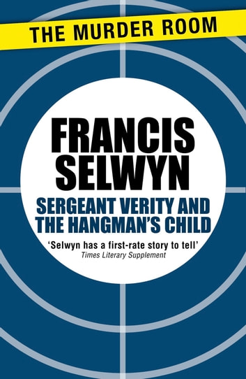 Sergeant Verity and the Hangman's Child ebook by Francis Selwyn