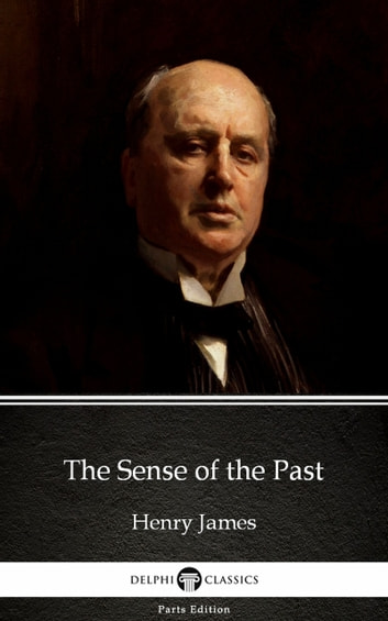 The Sense of the Past by Henry James (Illustrated) ebook by Henry James