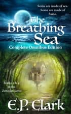 The Breathing Sea - Complete Omnibus Edition ebook by E.P. Clark