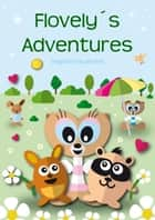 Flovely´s Adventures - Childrens adventure books ebook by Siegfried Freudenfels