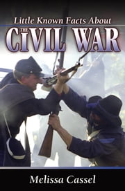 Little Known Facts About the Civil War ebook by Melissa Cassel