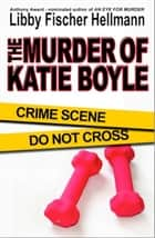 The Murder of Katie Boyle - An Ellie F0reman & Georgia Davis Short Story ebook by Libby Fischer Hellmann