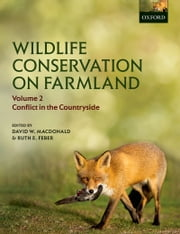 Wildlife Conservation on Farmland Volume 2: Conflict in the countryside ebook by David W. Macdonald,Ruth E. Feber