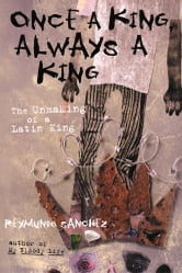 Once a King, Always a King - The Unmaking of a Latin King ebook by Reymundo Sanchez