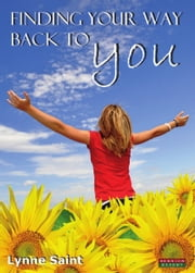 Finding Your Way Back to YOU: A self-help book for women who want to regain their Mojo and realise their dreams! ebook by LynneSaint