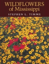 Wildflowers of Mississippi ebook by Stephen L. Timme