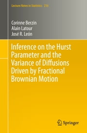 Inference on the Hurst Parameter and the Variance of Diffusions Driven by Fractional Brownian Motion ebook by Corinne Berzin,Alain Latour,José R. León