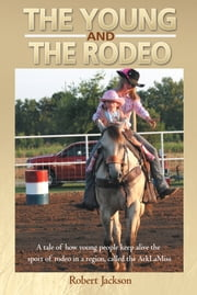 The Young and The Rodeo - A tale of how young people keep alive the sport of rodeo in the region called the ArklaMiss ebook by Robert Jackson