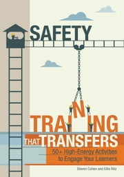Safety Training That Transfers - 50+ High-Energy Activities to Engage Your Learners ebook by Steven Cohen,Ellis Ritz
