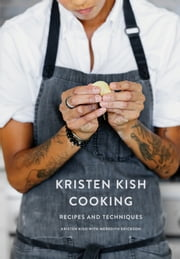 Kristen Kish Cooking - Recipes and Techniques ebook by Kobo.Web.Store.Products.Fields.ContributorFieldViewModel