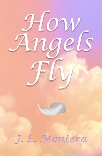 How Angels Fly ebook by J.L. Montera