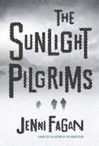 The Sunlight Pilgrims ebook by Jenni Fagan
