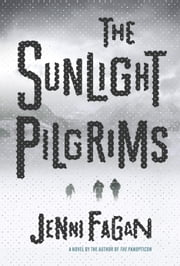 The Sunlight Pilgrims - A Novel ebook by Jenni Fagan
