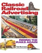 Railroad Advertising - Riding the Rails Again ebook by Tad Burness