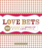 Love Bets - 300 Wagers to Spice Up Your Love Life ebook by Sharon Naylor