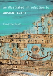 An Illustrated Introduction to Ancient Egypt ebook by Charlotte Booth