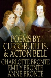 Poems by Currer, Ellis, and Acton Bell ebook by Charlotte Bronte,Emily Bronte,Anne Bronte