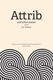 Attrib. - And other stories ebook by Eley Williams