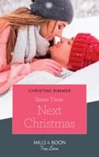 Same Time, Next Christmas (Mills & Boon True Love) (The Bravos of Valentine Bay, Book 3) 電子書 by Christine Rimmer