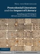 Postcolonial Literature and the Impact of Literacy - Reading and Writing in African and Caribbean Fiction ebook by Neil ten Kortenaar