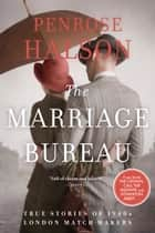 The Marriage Bureau - True Stories of 1940s London Match-Makers ebook by Penrose Halson