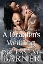 A Draglen's Wedding BK 5.5 - The Draglen Brothers ebook by Solease M Barner