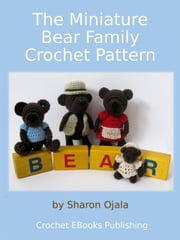 The Miniature Bear Family Crochet Pattern ebook by Sharon Ojala