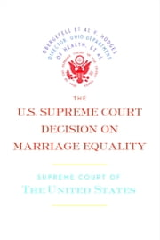 The U.S. Supreme Court Decision on Marriage Equality - The complete decision, including dissenting opinions ebook by Supreme Court of the United States