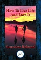 How to Live Life and Love It - With Linked Table of Contents ebook by Genevieve Behrend