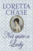 Not Quite A Lady - Number 4 in series eBook by Loretta Chase