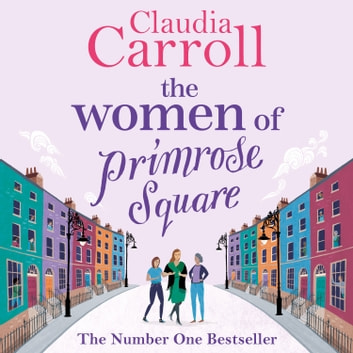 The Women of Primrose Square - So many secrets are hidden behind closed doors . . . audiobook by Claudia Carroll