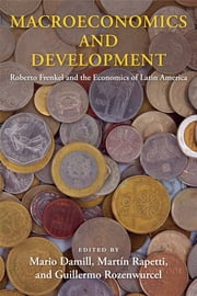 Macroeconomics and Development - Roberto Frenkel and the Economics of Latin America ebook by Mario Damill,Martín Rapetti,Guillermo Rozenwurcel