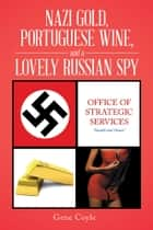 Nazi Gold, Portuguese Wine, and a Lovely Russian Spy ebook by Gene Coyle