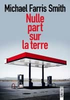 Nulle part sur la terre ebook by Michael FARRIS SMITH, Pierre DEMARTY