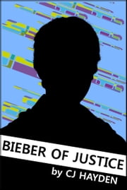 Bieber of Justice ebook by CJ Hayden
