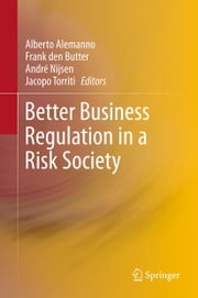 Better Business Regulation in a Risk Society ebook by Alberto Alemanno,Frank den Butter,André Nijsen,Jacopo Torriti