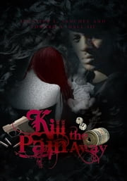 Kill the Pain Away ebook by Jennifer L. Sanchez; Edward A. Hall