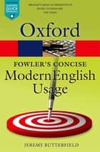 Fowler's Concise Dictionary of Modern English Usage ebook by Jeremy Butterfield