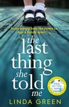 The Last Thing She Told Me - The Richard & Judy Book Club Bestseller ebook by Linda Green