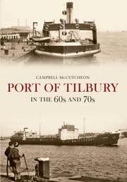 Port Tilbury on the 60s and 70s ebook by Campbell McCutcheon