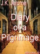 Diary of a Pilgrimage ebook by J.K. Jerome