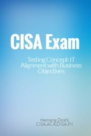CISA Exam-Testing Concept-IT Alignment with Business Objectives ebook by Hemang Doshi